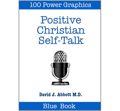 Positive Christian Self Talk - David J. Abbott M.D. - Positive Thinking Doctor.com