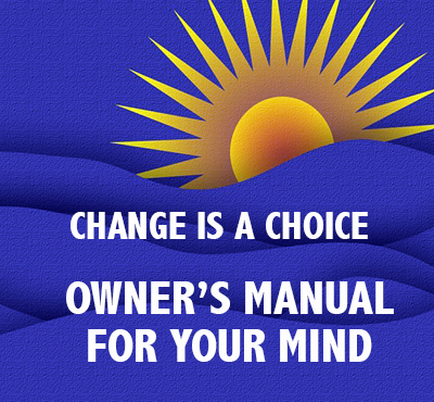 Change is a choice - Owner's Manual for Your Mind - Positive Thinking Doctor - David J. Abbott  M.D.