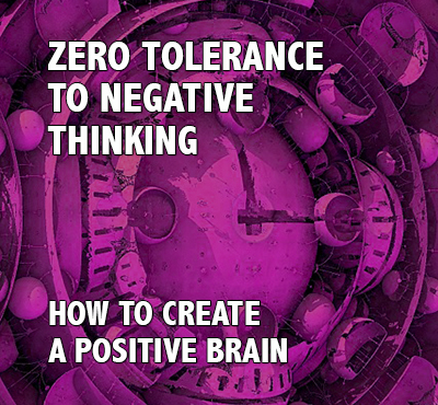 Zero Tolerance to Negative Thinking - Positive Thinking Network - Positive Thinking Doctor - David J. Abbott M.D.