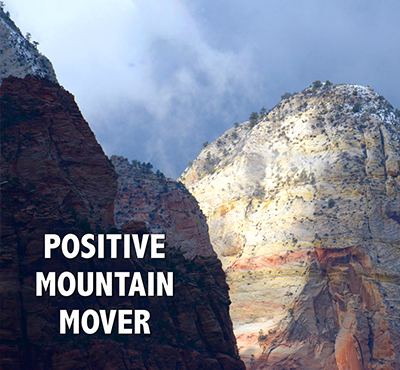 Positive Mountain Mover - Positive Thinking Network - Positive Thinking Doctor - David J. Abbott M.D