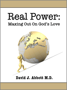 Real Power: Maxing Out On God's Love - David J. Abbott M.D.